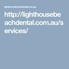 http://lighthousebeachdental.com.au/services/