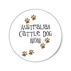 "Australian Cattle Dog Mom-THIS SHOULD SAY 'AUSTRALIAN CATTLE DOG MUM!"""