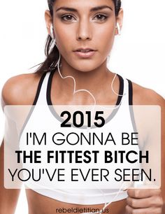 2015: I'm Gonna Be The Fittest Bitch You've Ever Seen :)