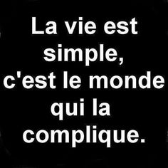 ~La vie est simple~  ♡Life is simple, it is the world that is complicated♡