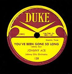 Johnny Ace [ You Been Gone So Long / Please Forgive Me ]