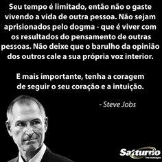 #stevejobs #satturno - Tenha a coragem de seguir o seu coração - http://www.satturno.com.br