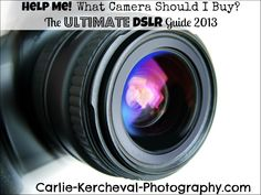 Help Me! What Camera Should I Buy? The Ultimate DSLR Guide 2013 :: Carlie-Kercheval-Photography.com