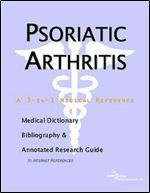 Psoriatic Arthritis - A Medical Dictionary Bibliography and Annotated Research Guide to Internet References