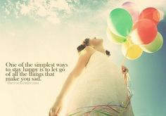 Simplest way to stay happy is to let go of all the things that make you sad :) #Quote #Life #Motivation