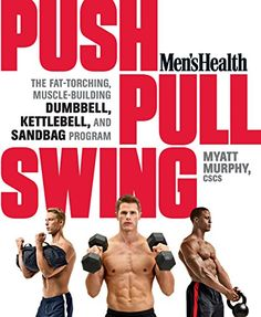 Men's Health Push, Pull, Swing: The Fat-Torching, Muscle-Building Dumbbell, Kettlebell & Sandbag Program ** You can find more details by visiting the image link.