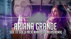 Ariana Grande - Side To Side(Ft Nicki Minaj Remix)