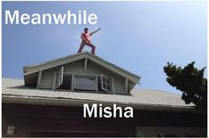 Meanwhile Misha ... and his subtle exuberance.
