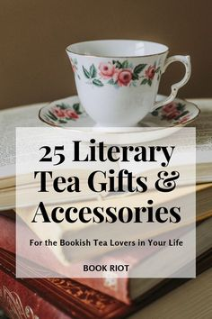 25 Literary Tea Gifts and Accessories   tea | books | gifts for fans of tea | tea and book gifts | gift guides