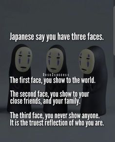 Jaoenese say you have three faces..