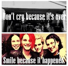 Honestly, I think that they kept us all alive when we had nothing to live for. We are the MCRmy nobody on this earth can take that away from us.
