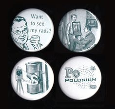 Fun with Radiation Buttons -- Set of 4 by allegrae https://www.etsy.com/listing/53448112/fun-with-radiation-buttons-set-of-4