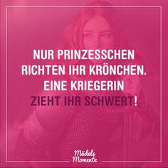 Nur Prinzesschen richten ihr Krönchen. Eine Kriegerin zieht ihr Schwert! #sprüche #spruchdestages #memes #lustig #frauen #quotes #lustigesprüche #zitat #lachen #zitate #beziehung