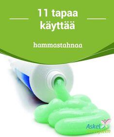 11 tapaa käyttää hammastahnaa #Hammastahna ei ole vain suuta ja suun #hygieniaa palveleva tuote, vaan sitä voi #käyttää moneen muuhunkin. #Mielenkiintoistatietoa