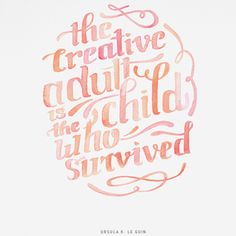 The creative adult is the child who survived...