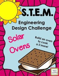 STEM Challenge- Solar Ovens-  learn about solar energy, heat retention, absorption while designing a solar oven to cook a S'more.  $