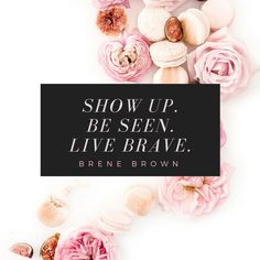 Show up. Be seen. Be brave. #showup