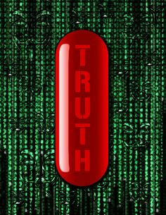 I really dig this analogy: the pill of truth, for some it may be hard to swallow, for some it is poison, for others it's the magic bullet, the long-sought antidote. Whatever it may turn out to be, it is most likely going to have some major side effects! NinaO.