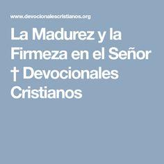 La Madurez y la Firmeza en el Señor † Devocionales Cristianos