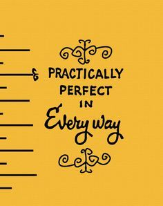 Practically perfect in every way mary poppins measuring tape. Mary Poppins Quotes, Quotes To Live By, Love Quotes, Disney Classroom, Julie Andrews, Journal Quotes, Run Disney, Measurement Chart, Sound Of Music