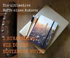 Das Notizbuch deine beste Waffe als Autor oder Blogger - 3 Strategien, wie du das nutzen kannst - the writer's loft: tipps für autoren und blogger