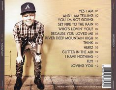 These are all songs Jack vidgen sou on best simply no mistakes I love Jack vidgen has a beautiful voice, and when something songs and from him I have ears skin