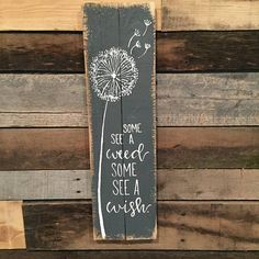 """Pallet wood sign """"some see a weed, others see a wish"""" hand painted. Hung with a saw tooth hanger. Wood Pallet Signs, Pallet Art, Rustic Wood Signs, Wood Pallets, Wooden Signs, Rustic Decor, Pallet Painting, Painting On Wood, Printable Designs"""