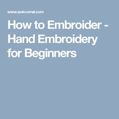 How to Embroider - Hand Embroidery for Beginners