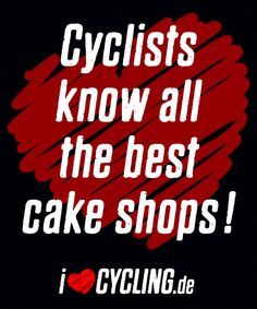Cyclists know all the best cake shops!