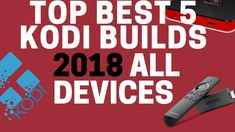 TOP 5 KODI BUILDS  - NO MORE WASTING TIME LOOKING FOR BEST KODI BUILD