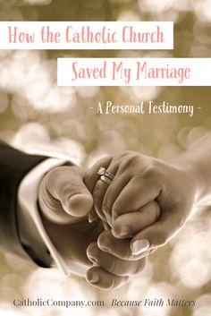 A personal testimony on how the teaching of the Catholic Church saves marriages.