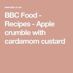 BBC Food - Recipes - Apple crumble with cardamom custard