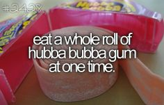 this would be so hard to chew and also the bubble would be bigger then my face…