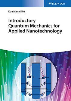 Introductory Quantum Mechanics for Applied Nanotechnology: For Multidisciplinary Applications of Nanotechnology de Dae Mann Kim