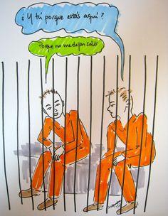 """Un preso a otro: """"¿Y tú porqué estás aquí?""""   El otro contesta: """"Porque no me dejan salir""""."""