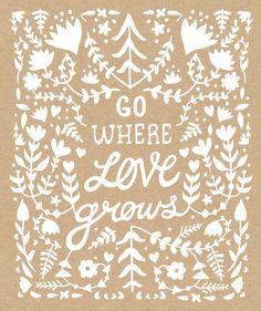 Go Where Love Grows Screen Print