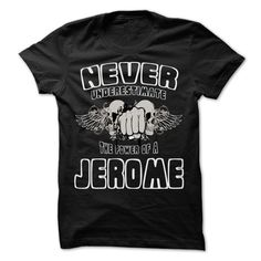 Click here: https://www.sunfrog.com/LifeStyle/Never-Underestimate-The-Power-Of-JEROME--99-Cool-Name-Shirt-.html?s=yue73ss8?7833 Never Underestimate The Power Of ... JEROME - 99 Cool Name Shirt !