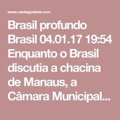 Brasil profundo  Brasil 04.01.17 19:54 Enquanto o Brasil discutia a chacina de Manaus, a Câmara Municipal de Caratinga, em Minas Gerais, dava posse ao vereador Ronilson Alves (PTB), algemado e sob escolta policial.