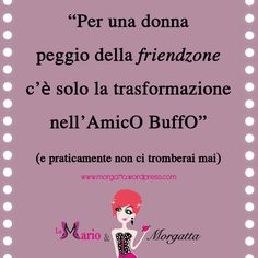 #Life and #Love #quotes #morgatta #labruttinacheconquista  https://morgatta.wordpress.com/2015/07/31/oltre-la-friend-zone-quando-lei-diventa-lamico-buffo/