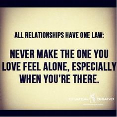 never make the one you love feel alone, especially when you are there.    #Relationships