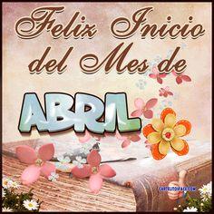Feliz inicio de #Abril a todos.-Carteles con los más lindos mensajes para comenzar un nuevo mes y compartir en tu muro y en el de tus amigos.