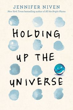 Holding Up the Universe – Jennifer Niven https://www.goodreads.com/book/show/28686840-holding-up-the-universe