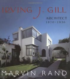 Irving J. Gill: Architect, 1870 - 1936 by Marvin Rand. $50.00. 240 pages. Publication: September 27, 2006. Publisher: Gibbs Smith; 1 edition (September 27, 2006)