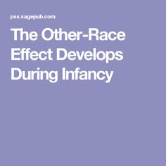 The Other-Race Effect Develops During Infancy
