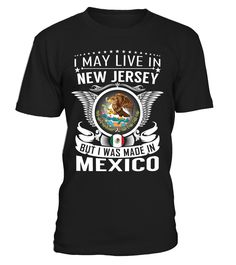 I May Live in New Jersey But I Was Made in Mexico Country T-Shirt V1 #MexicoShirts