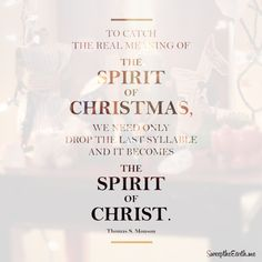 """""""To catch the real meaning of the spirit of Christmas, we need only drop the last syllable and it becomes the Spirit of Christ...May we all live in the spirit of Christmas this season."""" - Thomas S. Monson (https://www.youtube.com/watch?v=tXXwtFWpAI8)  #sweeptheearth #sharegoodness #ShareTheGift #TrueChristmas #CHRISTmas #LDSConf #mormon #LDS"""