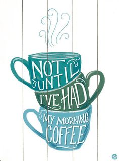 Not until I've had my morning coffee!