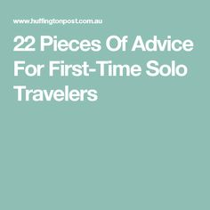 22 Pieces Of Advice For First-Time Solo Travelers