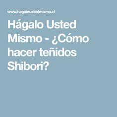 Hágalo Usted Mismo - ¿Cómo hacer teñidos Shibori?