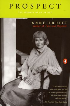 PROSPECT: The Journey of an Artist by Anne Truitt (To be reprinted by Charles Scribner's Sons, Fall 2013)